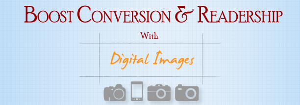 [Infograph] Boost Conversion & Readership With Digital Images